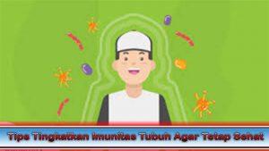 Tips Tingkatkan Imunitas Tubuh Agar Tetap Sehat