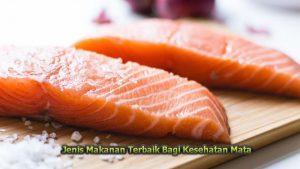 Jenis Makanan Terbaik Bagi Kesehatan Mata