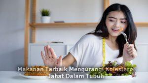 Makanan Terbaik Mengurangi Kolesterol Jahat Dalam Tubuh