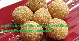 Sejarah Onde Onde , Makanan Tradision Favorit Para Warga Indonesia